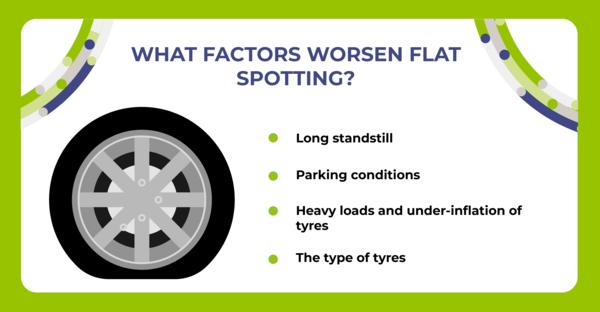 What factors worsen flat spotting?